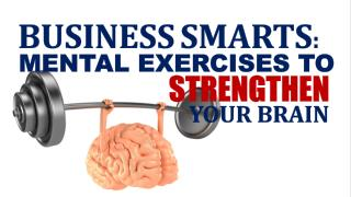 Business Smarts Mental Exercises to Strengthen Your Brain