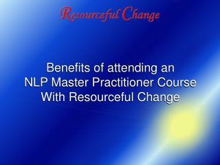 Benefits of attending an NLP Master Practitioner Course With Resourceful Change