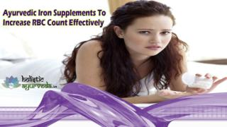 Ayurvedic Iron Supplements To Increase RBC Count Effectively