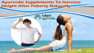 Ayurvedic Supplements To Increase Height After Puberty Naturally