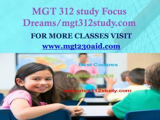MGT 312 study Focus Dreams/mgt312study.com