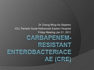 Carbapenem-Resistant Enterobacteriaceae CRE