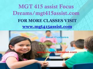 MGT 415 assist Focus Dreams/mgt415assist.com