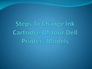 Steps To Change Ink Cartridge Of Your Dell Printers Models