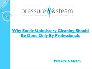 Why Suede Upholstery Cleaning Should Be Done Only By Professionals?