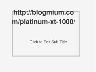 http://blogmium.com/platinum-xt-1000/