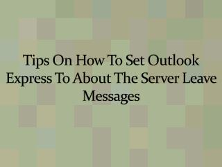 Tips On How To Set Outlook Express To Leave Messages About The Server