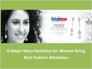 6 Major Ways Necklace for Women Bring Rich Fashion Attributes