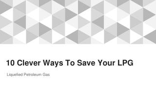 10 Clever Ways To Save Your LPG