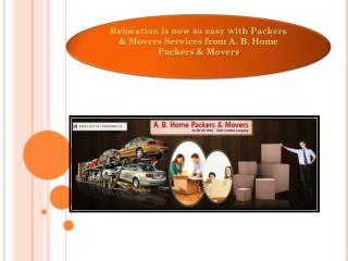 Relocation is now so easy with Packers & Movers Services from A b home packers & movers