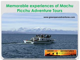 Memorable experiences of Machu Picchu Adventure Tours