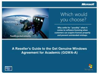A Reseller s Guide to the Get Genuine Windows Agreement for Academic GGWA-A