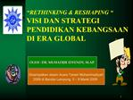 RETHINKING  RESHAPING    VISI DAN STRATEGI PENDIDIKAN KEBANGSAAN  DI ERA GLOBAL