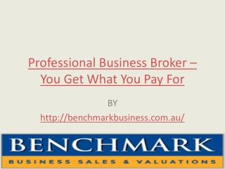 Professional Business Broker – You Get What You Pay For