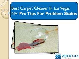 Best Carpet Cleaner In Las Vegas, NV: Pro Tips For Problem Stains