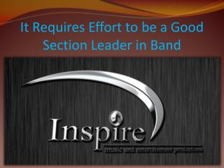 It Requires Effort to be a Good Section Leader in Band