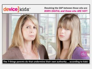 The 7 things parents do that undermine their own authority … according to kids!