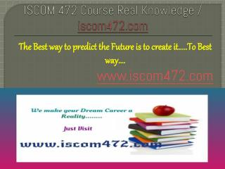 ISCOM 472 Course Real Knowledge / iscom 472 dotcom