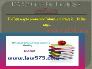 LAW 575 Course Real Knowledge / law 575 dotcom