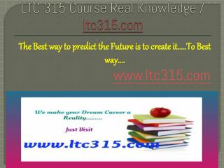 LTC 315 Course Real Knowledge / ltc 315 dotcom