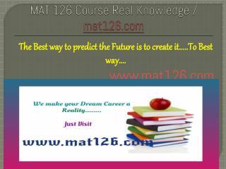 MAT 126 Course Real Knowledge / mat 126 dotcom