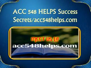 ACC 548 HELPS Success Secrets/acc548helps.com