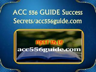 ACC 556 GUIDE Success Secrets/acc556guide.com