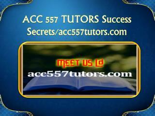 ACC 557 TUTORS Success Secrets/acc557tutors.com