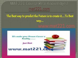MAT 221 Course Real Knowledge / mat 221 dotcom