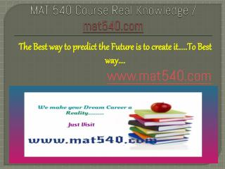 MAT 540 Course Real Knowledge / mat 540 dotcom