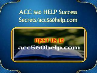 ACC 560 HELP Success Secrets/acc560help.com