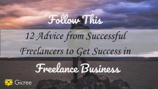 Follow This 12 Advice from Successful Freelances to Get   Success in Freelance Business
