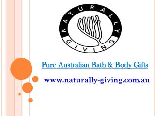 Pure Australian Bath & Body Gifts - naturally-giving.com.au