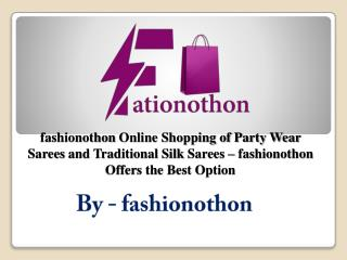 fashionothon Online Shopping of Party Wear Sarees and Traditional Silk Sarees – fashionothon Offers the Best Option