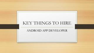 KEY THINGS TO HIRE – ANDROID APP DEVELOPER