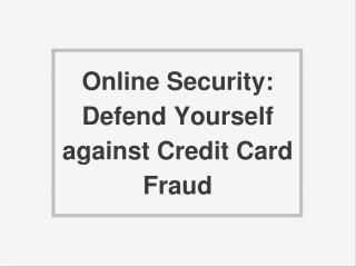 Online Security: Defend Yourself against Credit Card Fraud