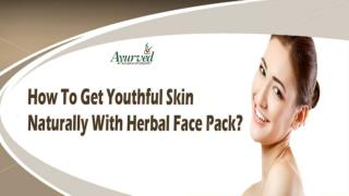 How To Get Youthful Skin Naturally With Herbal Face Pack?