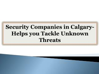 Security Companies in Calgary-Helps you Tackle Unknown Threats