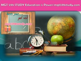 MGT 598 STUDY Education is Power/mgt598study.com
