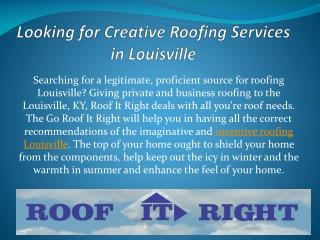 Looking for Creative Roofing Services in Louisville