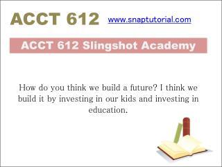 ACCT 612 Slingshot Academy  / snaptutorial.com