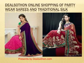 Dealsothon Online Shopping of Party Wear Sarees and Traditional Silk Sarees