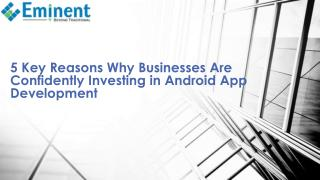 5 Key Reasons Why Businesses Are Confidently Investing in Android App Development