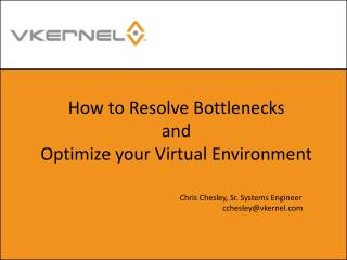How to Resolve Bottlenecks  and  Optimize your Virtual Environment