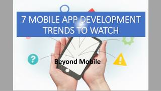 7 MOBILE APP DEVELOPMENT TRENDS TO WATCH