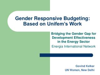 Gender Responsive Budgeting: Based on Unifem s Work