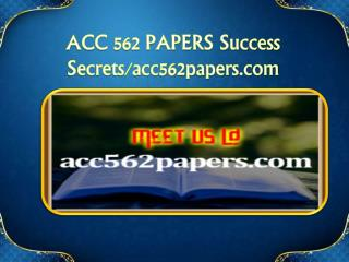 ACC 562 PAPERS Success Secrets/acc562papers.com