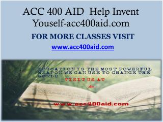 ACC 400 AID  Help Invent Youself -acc400aid.com