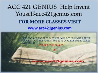 ACC 421 GENIUS  Help Invent Youself -acc421genius.com