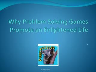 Why Problem Solving Games Promote an Enlightened Life